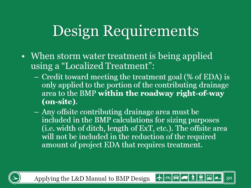 Design Requirements When storm water treatment is being applied using a Localized Treatment: –Credit toward meeting the treatment goal (% of EDA) is only applied to the portion of the contributing drainage area to the BMP within the roadway right-of-way (on-site).