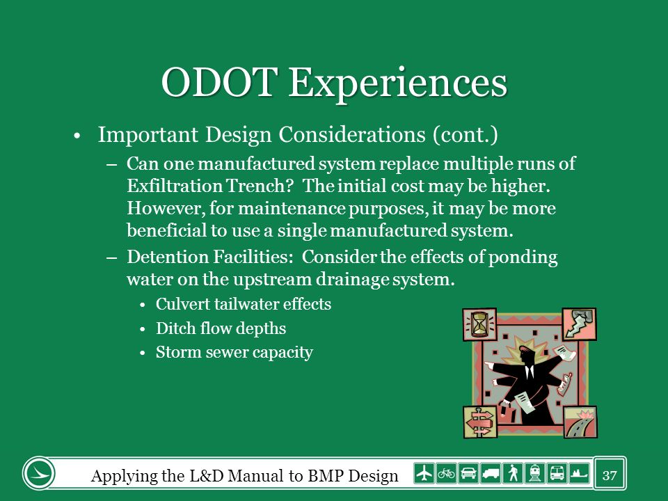 ODOT Experiences Important Design Considerations (cont.) –Can one manufactured system replace multiple runs of Exfiltration Trench.