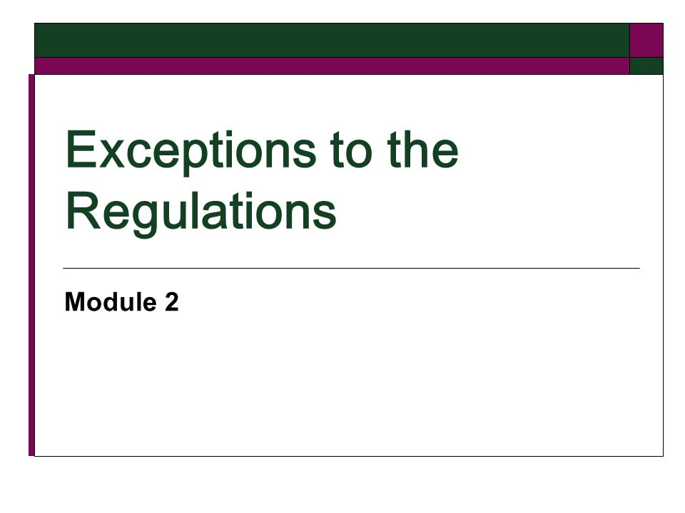 Exceptions to the Regulations Module 2