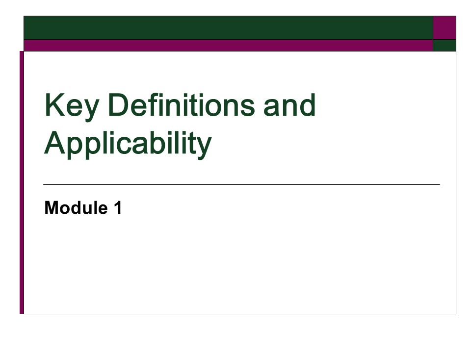 Key Definitions and Applicability Module 1