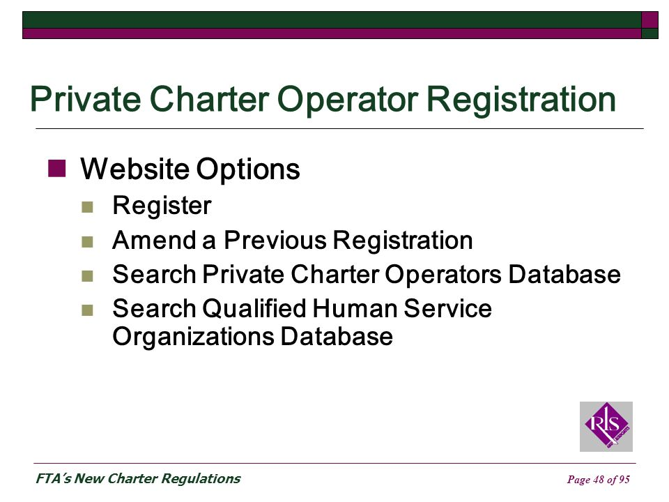 FTAs New Charter Regulations Page 48 of 95 Private Charter Operator Registration Website Options Register Amend a Previous Registration Search Private Charter Operators Database Search Qualified Human Service Organizations Database