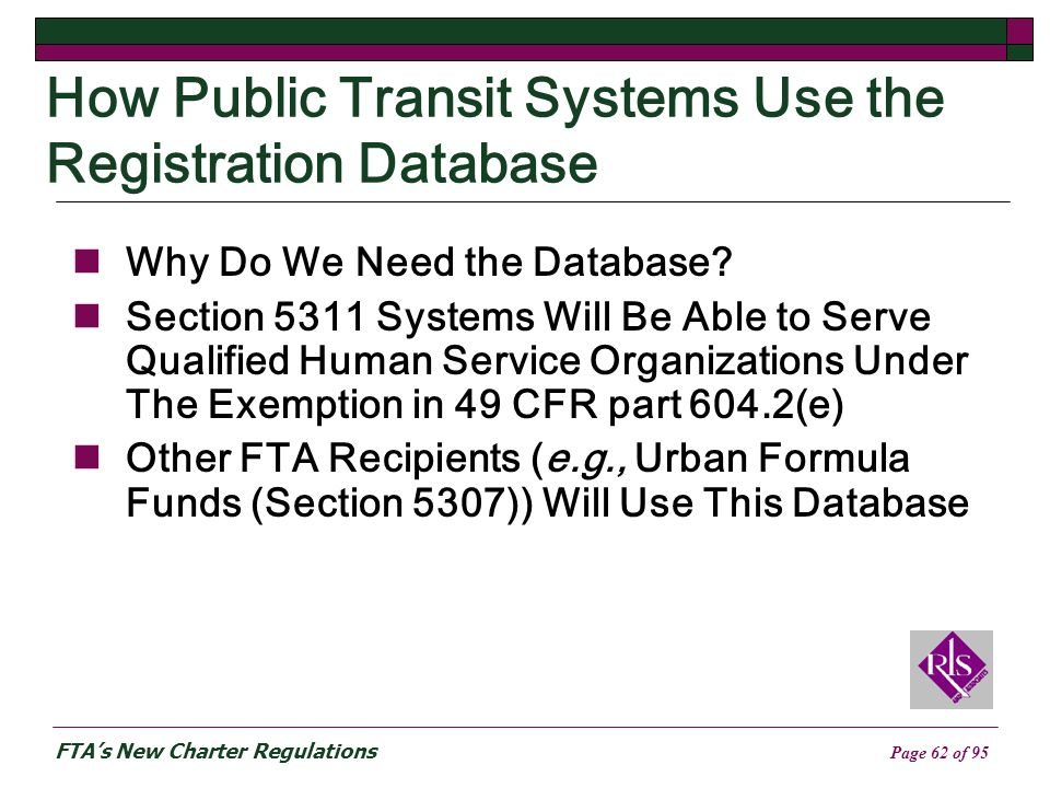 FTAs New Charter Regulations Page 62 of 95 How Public Transit Systems Use the Registration Database Why Do We Need the Database.