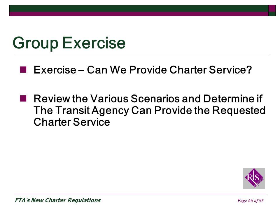 FTAs New Charter Regulations Page 66 of 95 Group Exercise Exercise – Can We Provide Charter Service.