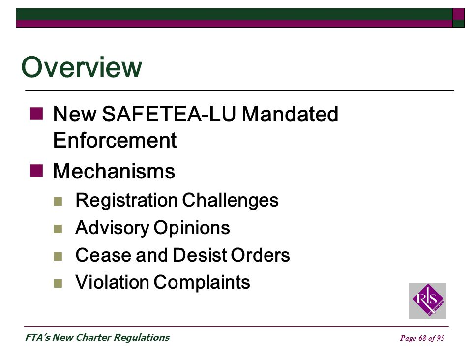 FTAs New Charter Regulations Page 68 of 95 Overview New SAFETEA-LU Mandated Enforcement Mechanisms Registration Challenges Advisory Opinions Cease and Desist Orders Violation Complaints