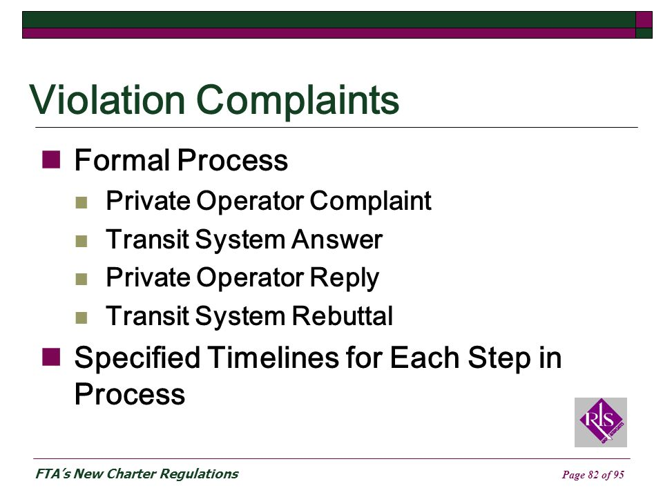 FTAs New Charter Regulations Page 82 of 95 Violation Complaints Formal Process Private Operator Complaint Transit System Answer Private Operator Reply Transit System Rebuttal Specified Timelines for Each Step in Process