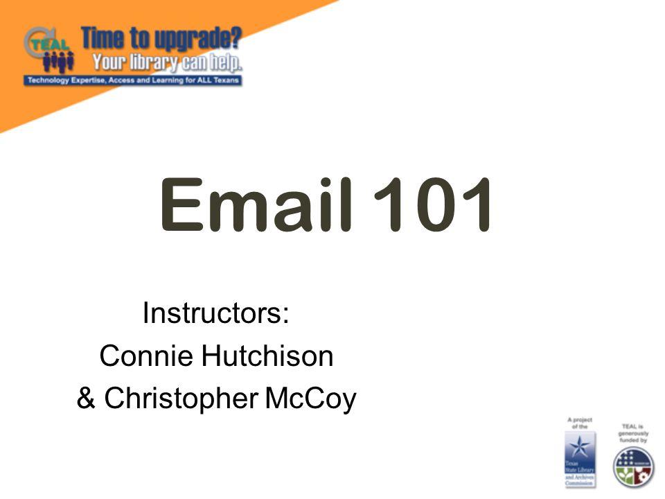 Email 101 Instructors: Connie Hutchison & Christopher McCoy