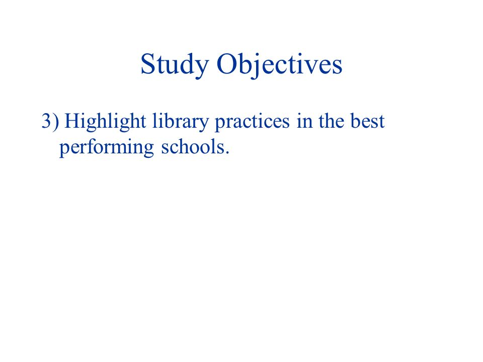 Study Objectives 3) Highlight library practices in the best performing schools.