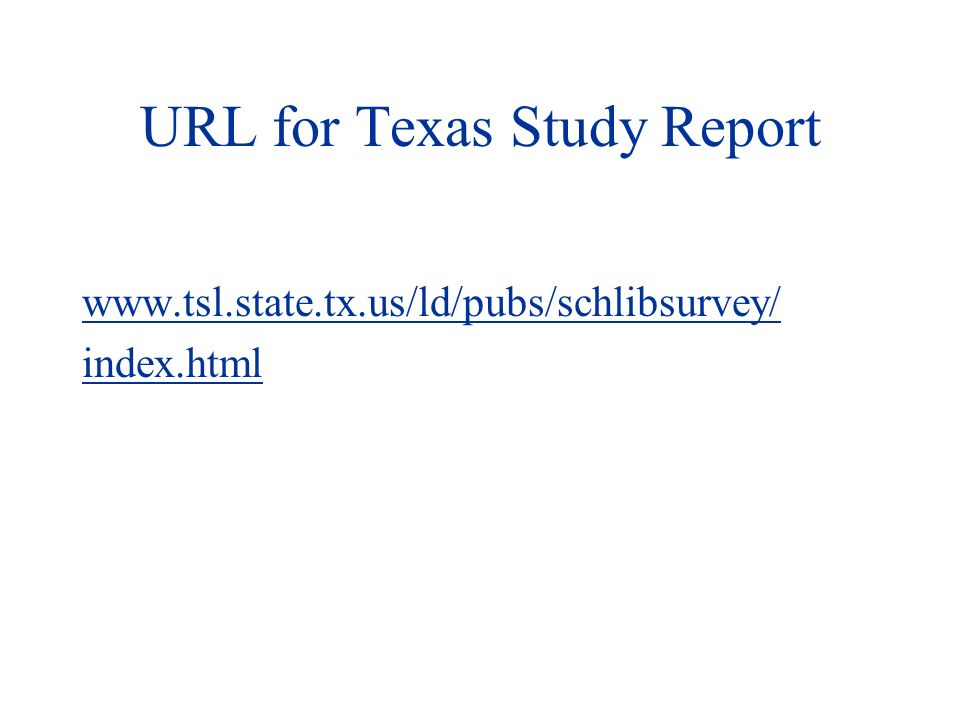 URL for Texas Study Report www.tsl.state.tx.us/ld/pubs/schlibsurvey/ index.html