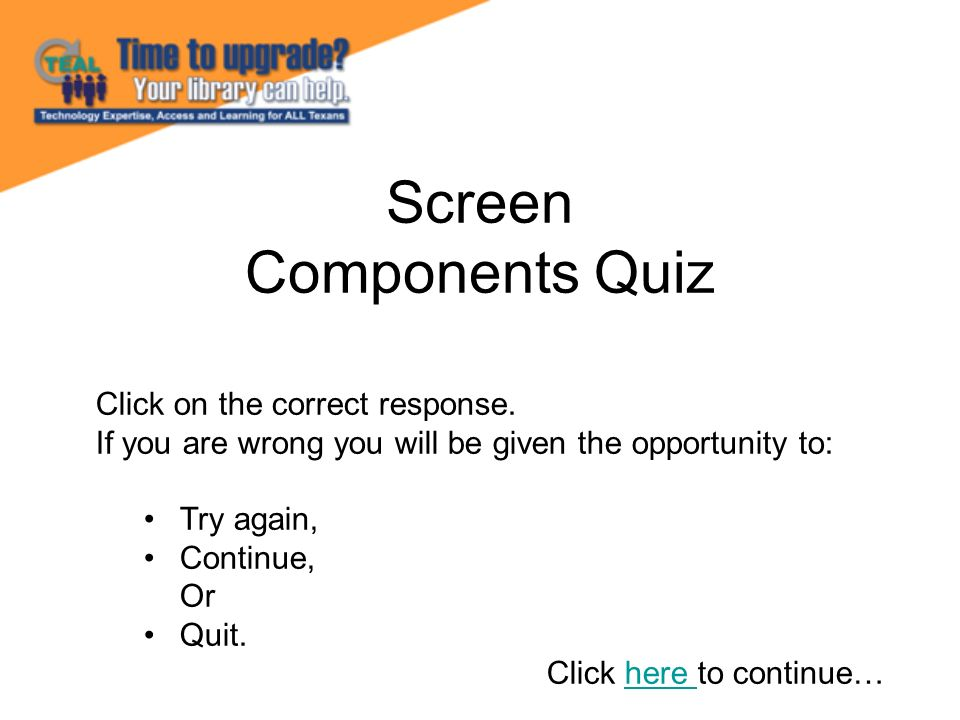 Screen Components Quiz Click on the correct response.