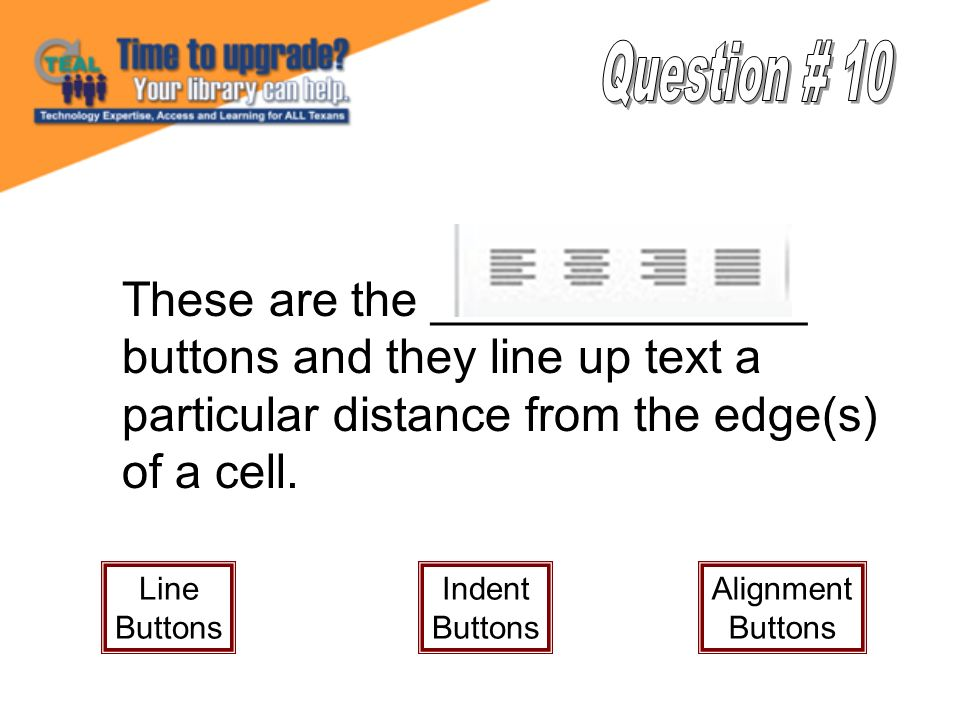 These are the ______________ buttons and they line up text a particular distance from the edge(s) of a cell.
