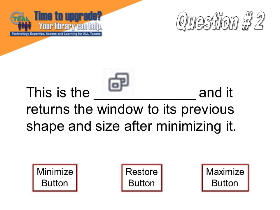 This is the _____________ and it returns the window to its previous shape and size after minimizing it.