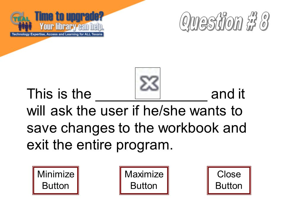 This is the ______________ and it will ask the user if he/she wants to save changes to the workbook and exit the entire program.