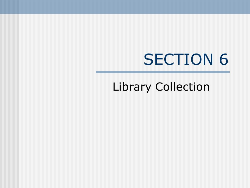 SECTION 6 Library Collection
