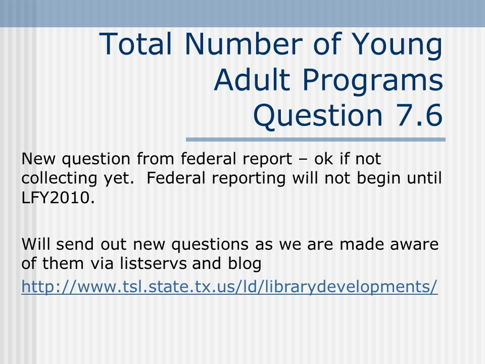 Total Number of Young Adult Programs Question 7.6 New question from federal report – ok if not collecting yet.