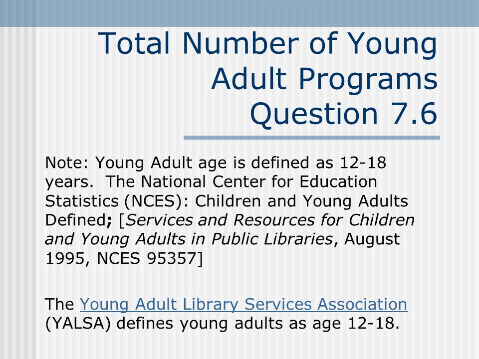 Total Number of Young Adult Programs Question 7.6 Note: Young Adult age is defined as 12-18 years.