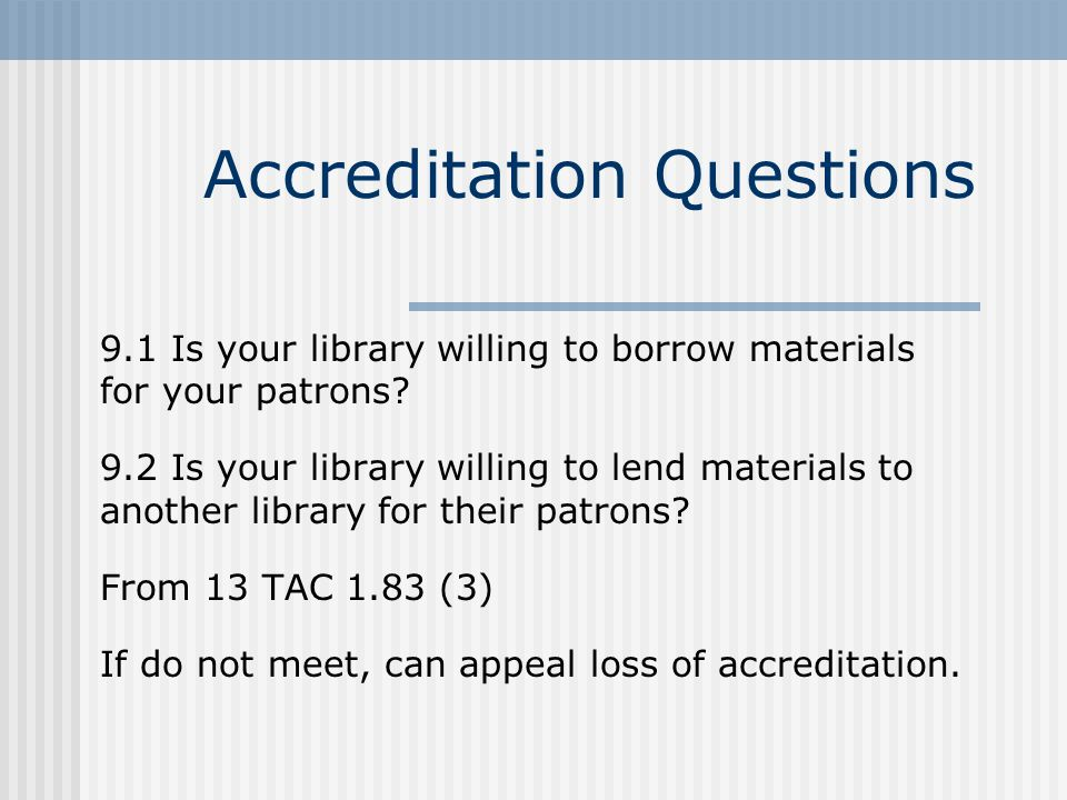 Accreditation Questions 9.1 Is your library willing to borrow materials for your patrons.