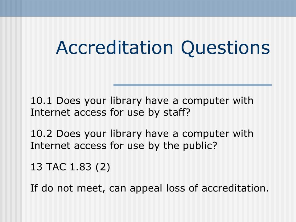 Accreditation Questions 10.1 Does your library have a computer with Internet access for use by staff.