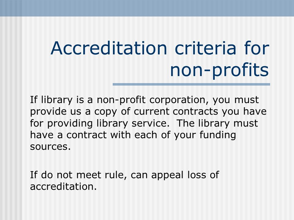 Accreditation criteria for non-profits If library is a non-profit corporation, you must provide us a copy of current contracts you have for providing library service.