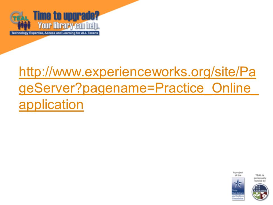 http://www.experienceworks.org/site/Pa geServer pagename=Practice_Online_ application