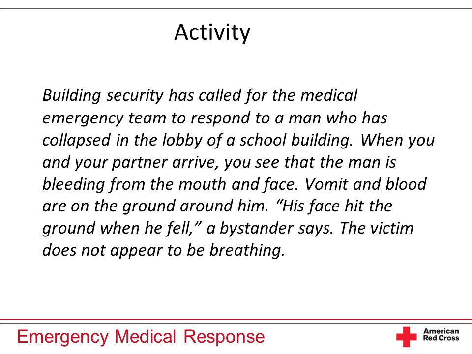 Emergency Medical Response Activity Building security has called for the medical emergency team to respond to a man who has collapsed in the lobby of a school building.