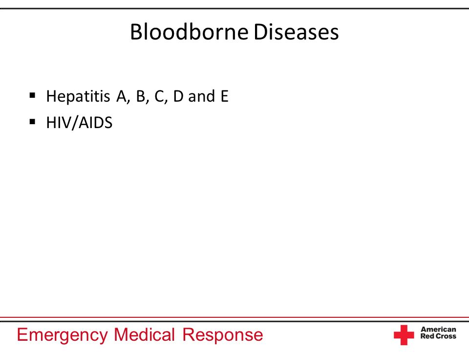 Emergency Medical Response Bloodborne Diseases Hepatitis A, B, C, D and E HIV/AIDS