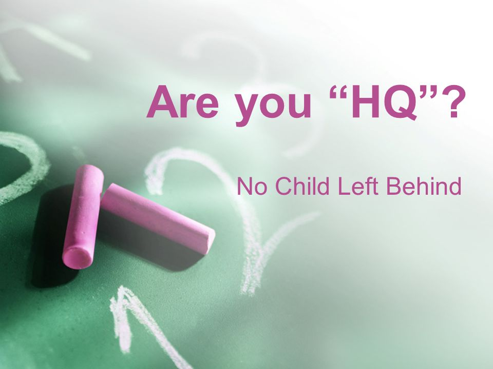 Are you HQ No Child Left Behind