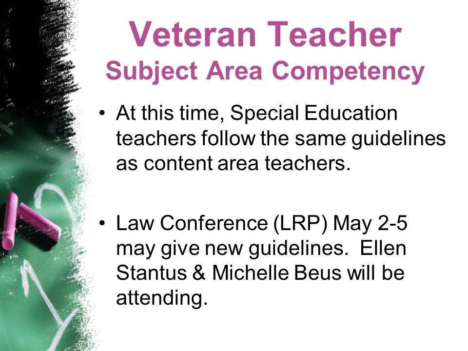 Veteran Teacher Subject Area Competency At this time, Special Education teachers follow the same guidelines as content area teachers.