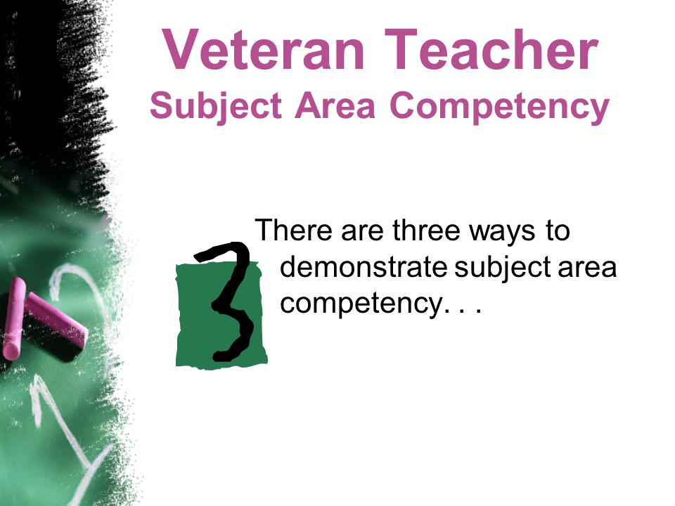 Veteran Teacher Subject Area Competency There are three ways to demonstrate subject area competency...