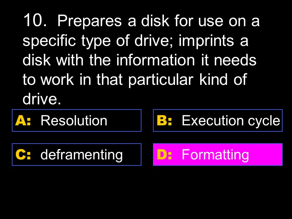 D: laser A: floppy disk C: hard disk B: zip disk 9. A small and portable kind of disk.