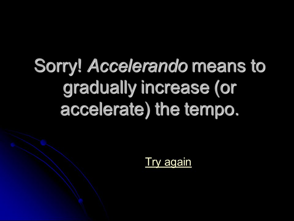 Nope! Decrescendo means to gradually get softer! Try again