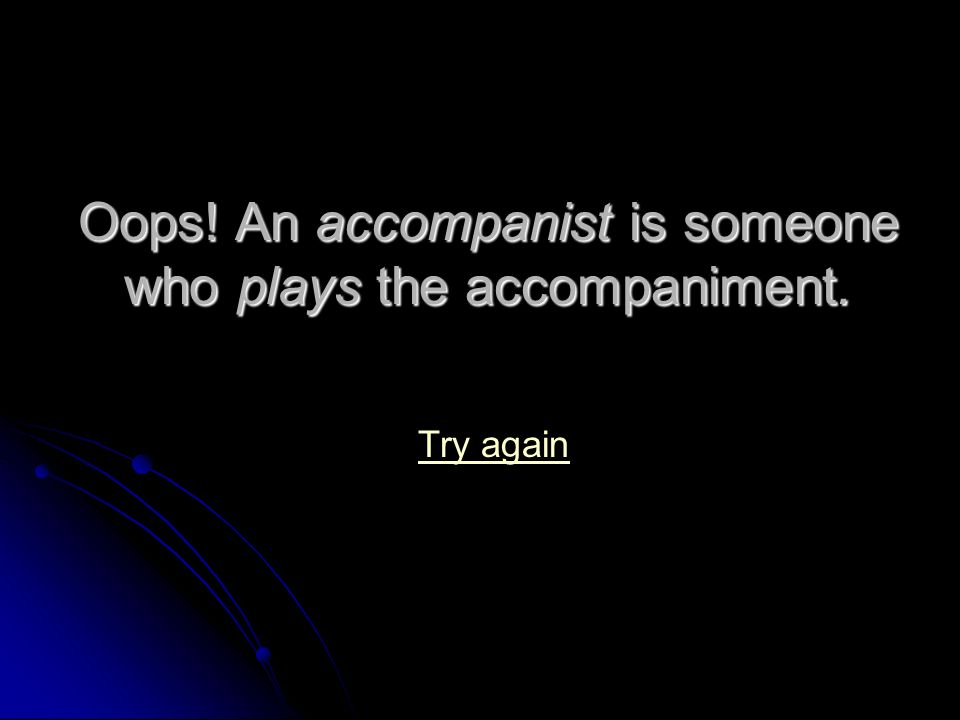 You are right. An accompaniment is the music that goes with the melody.