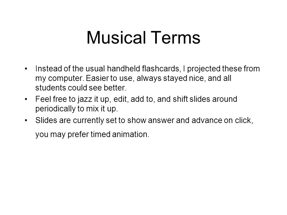 Musical Terms Instead of the usual handheld flashcards, I projected these from my computer.