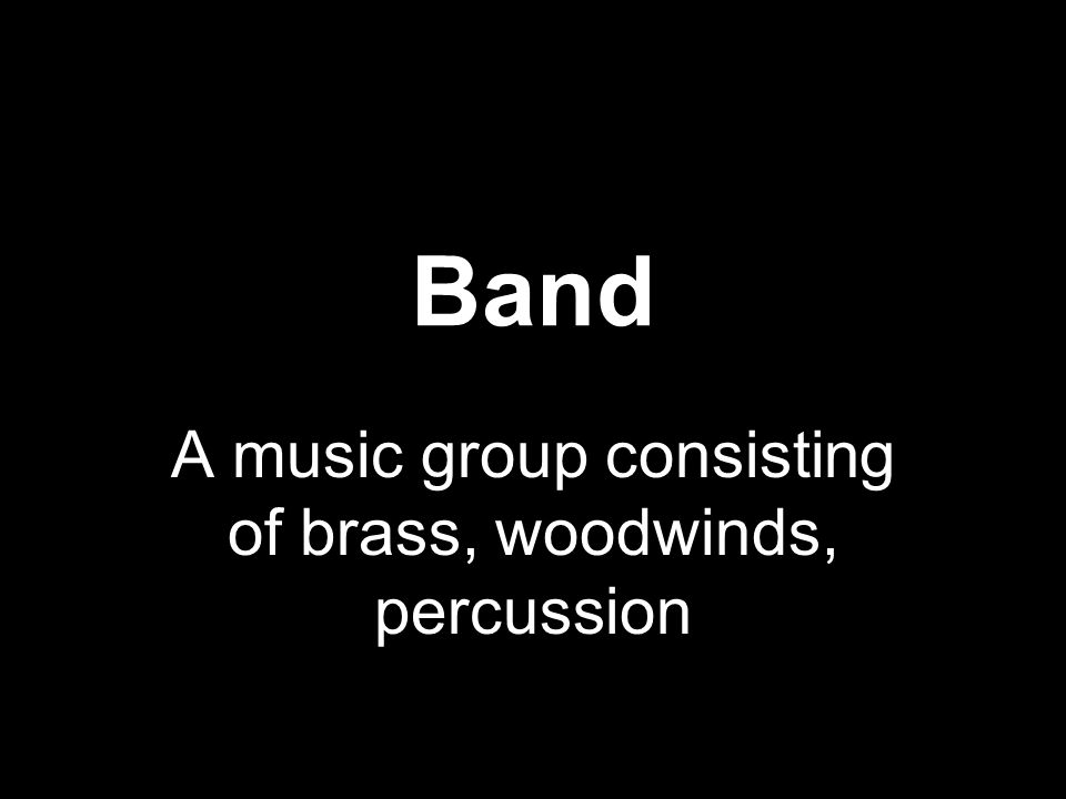 Band A music group consisting of brass, woodwinds, percussion
