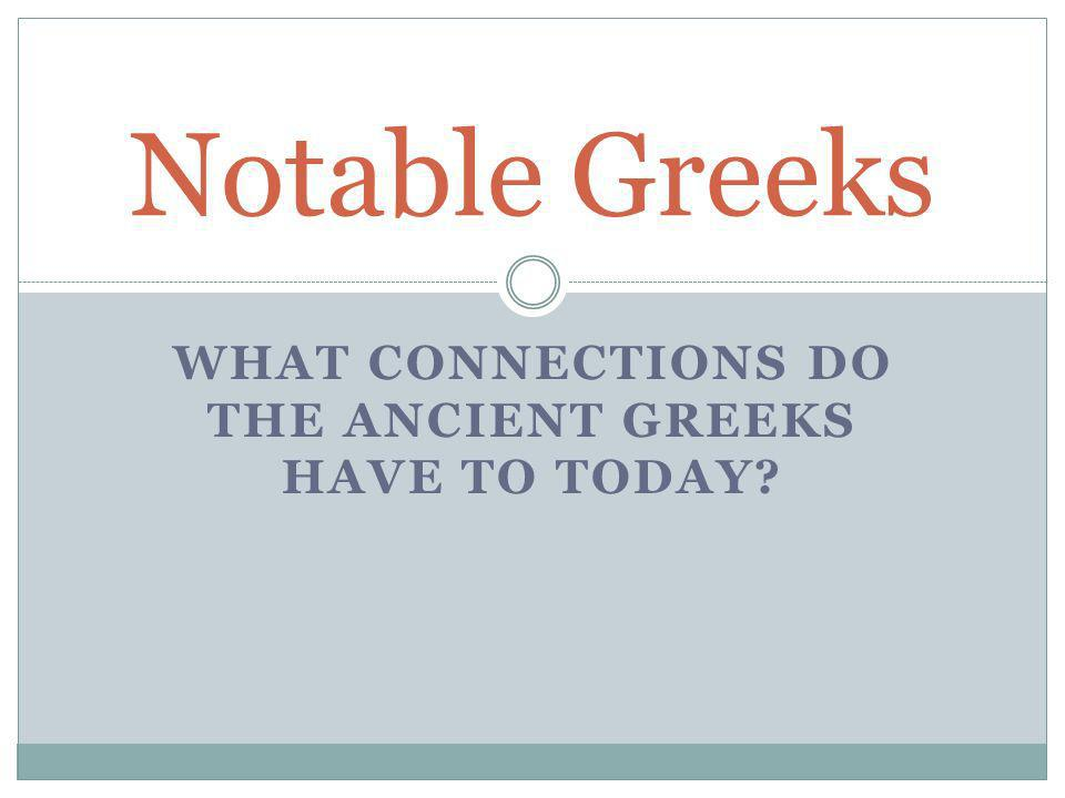 WHAT CONNECTIONS DO THE ANCIENT GREEKS HAVE TO TODAY Notable Greeks