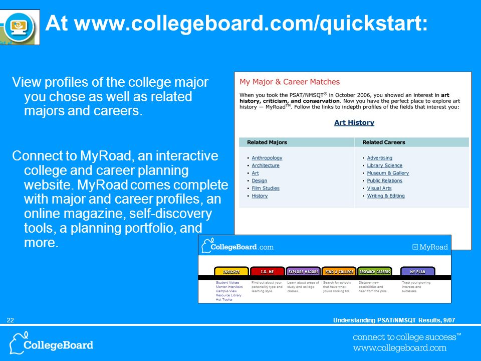 22Understanding PSAT/NMSQT Results, 9/07 At www.collegeboard.com/quickstart: View profiles of the college major you chose as well as related majors and careers.