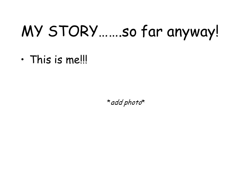 MY STORY…….so far anyway! This is me!!! *add photo*