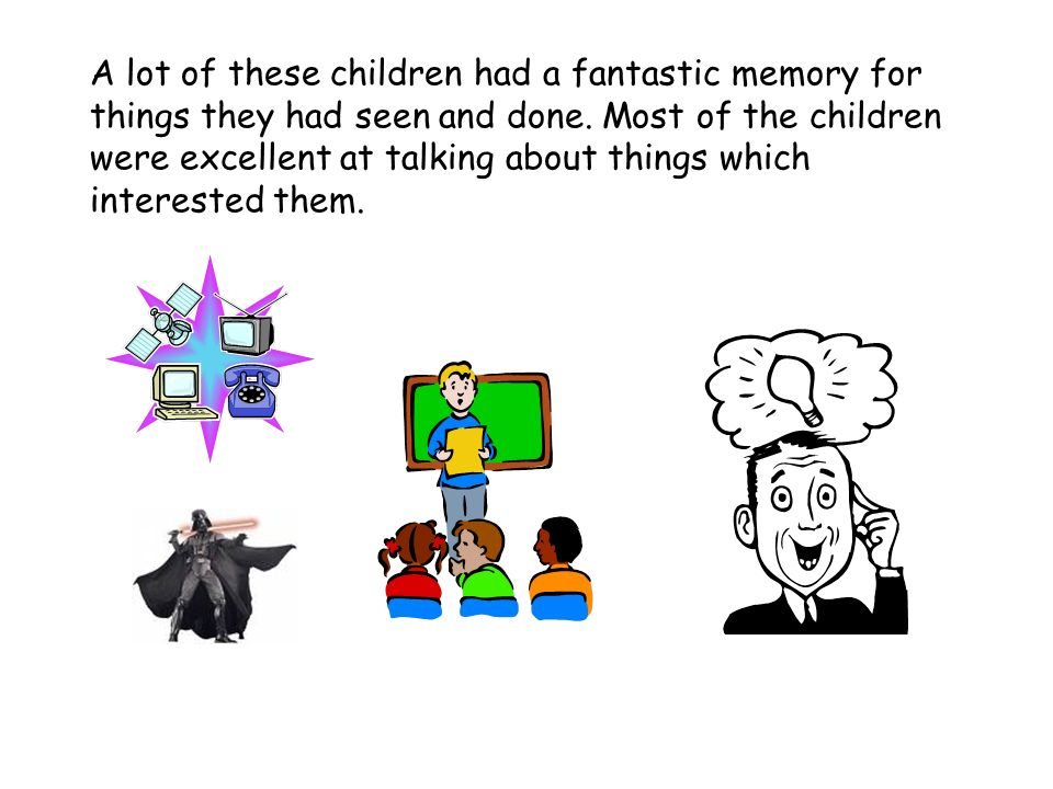 A lot of these children had a fantastic memory for things they had seen and done.