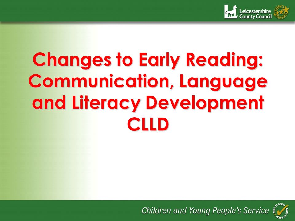 Changes to Early Reading: Communication, Language and Literacy Development CLLD