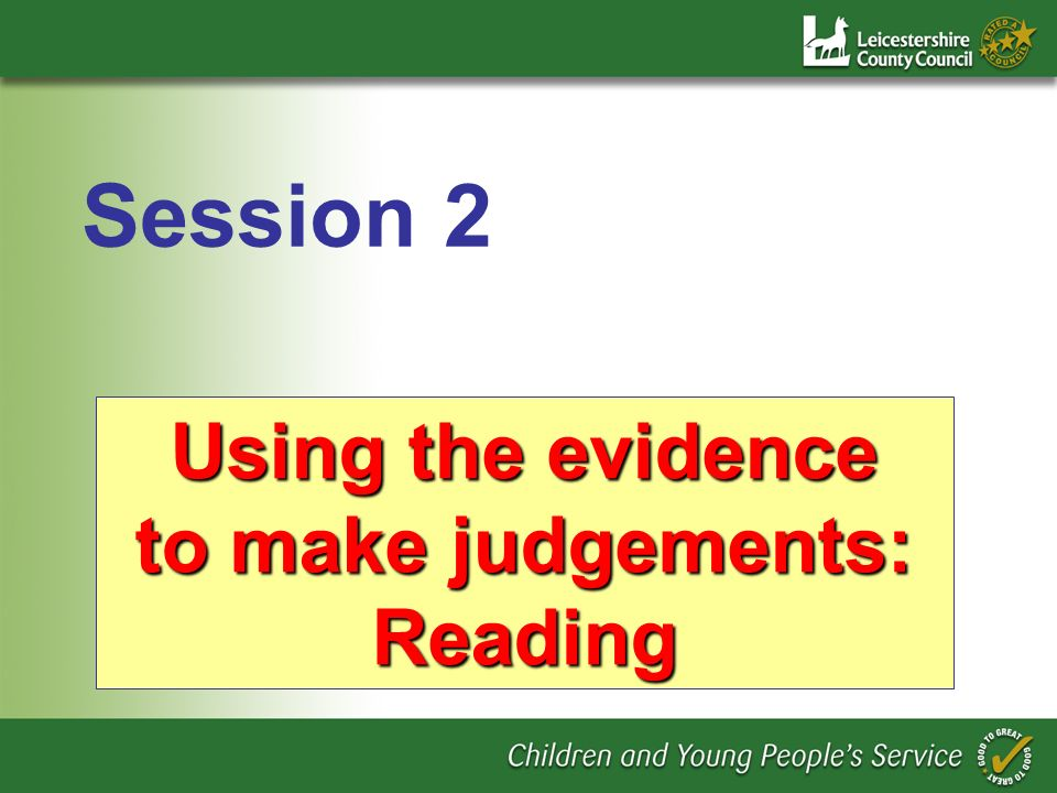 Using the evidence to make judgements: Reading Session 2