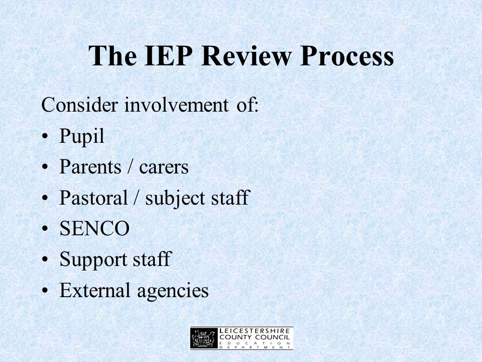 Monitoring by Support Staff Use IEP to record progress on IEP targets Use Record of Support to monitor other lesson outcomes Consider where these records are kept e.g.