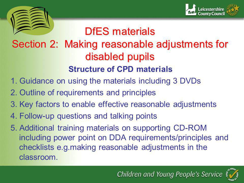 DfES materials Section 2: Making reasonable adjustments for disabled pupils Structure of CPD materials 1.
