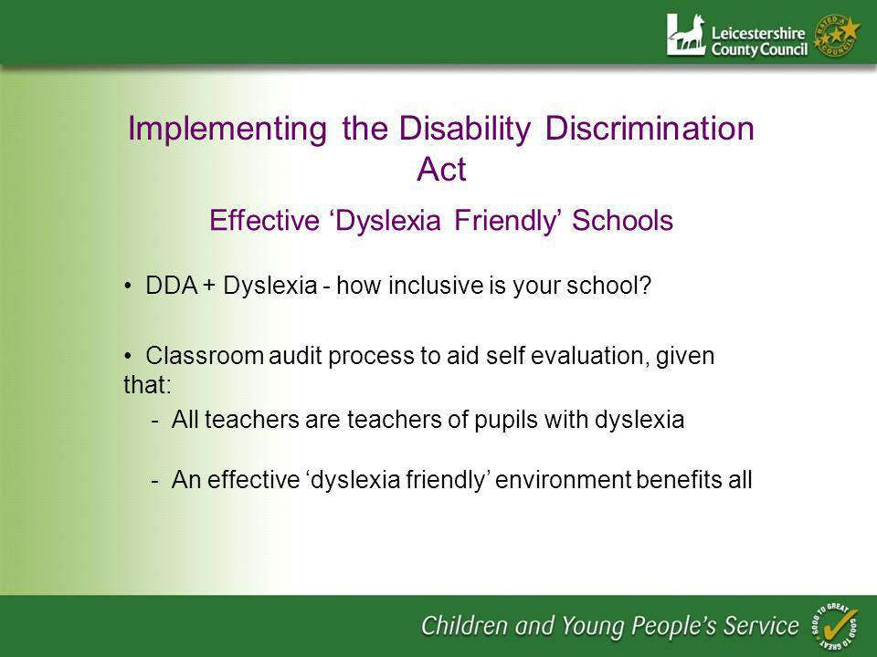Implementing the Disability Discrimination Act Effective Dyslexia Friendly Schools DDA + Dyslexia - how inclusive is your school.