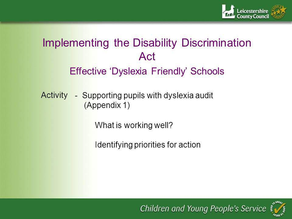 Implementing the Disability Discrimination Act Effective Dyslexia Friendly Schools Activity - Supporting pupils with dyslexia audit (Appendix 1) Identifying priorities for action What is working well