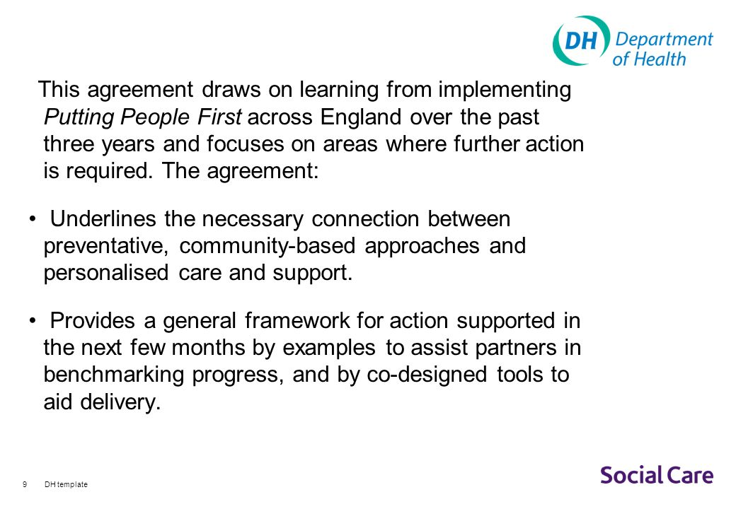 9 This agreement draws on learning from implementing Putting People First across England over the past three years and focuses on areas where further action is required.