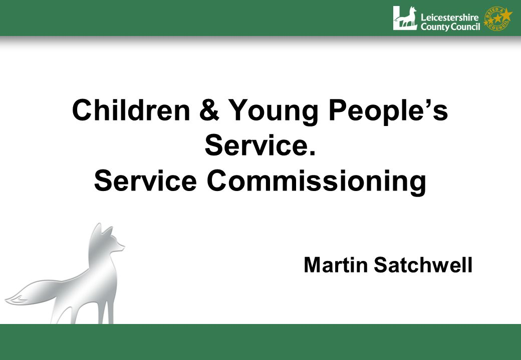 Children & Young Peoples Service. Service Commissioning Martin Satchwell