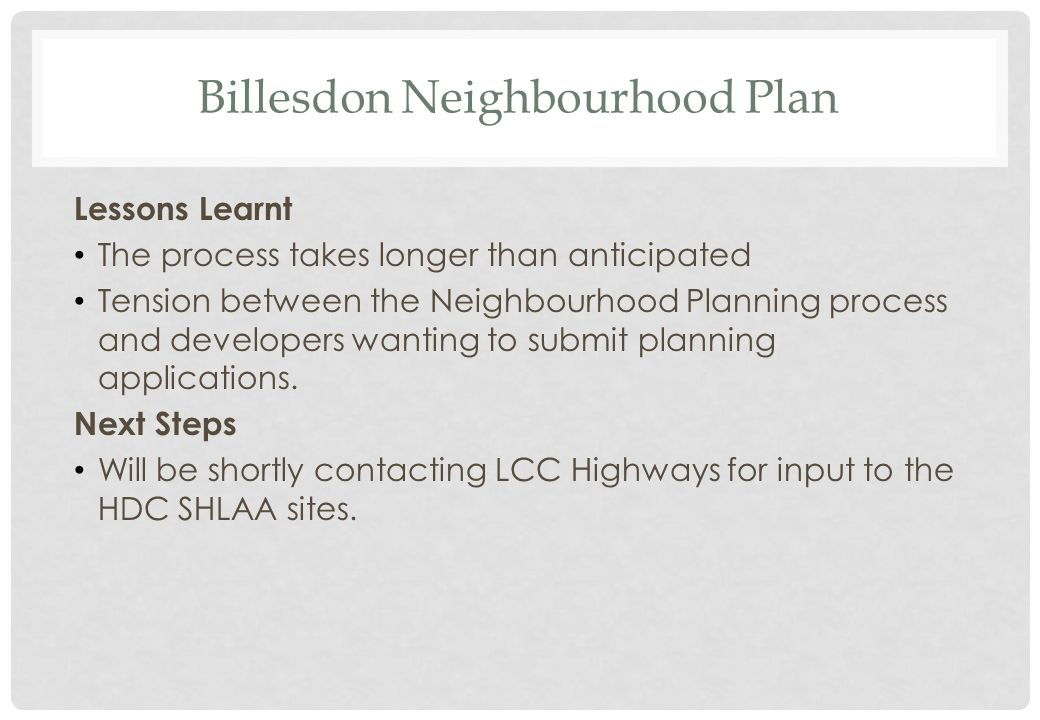 Billesdon Neighbourhood Plan Lessons Learnt The process takes longer than anticipated Tension between the Neighbourhood Planning process and developers wanting to submit planning applications.