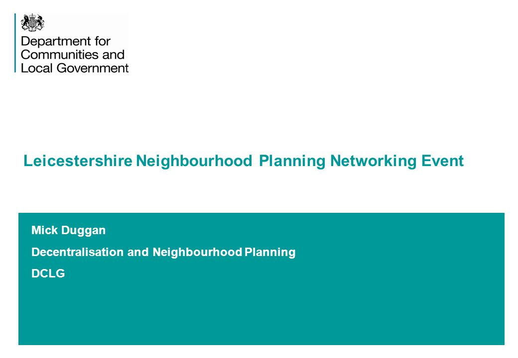 Mick Duggan Decentralisation and Neighbourhood Planning DCLG Leicestershire Neighbourhood Planning Networking Event