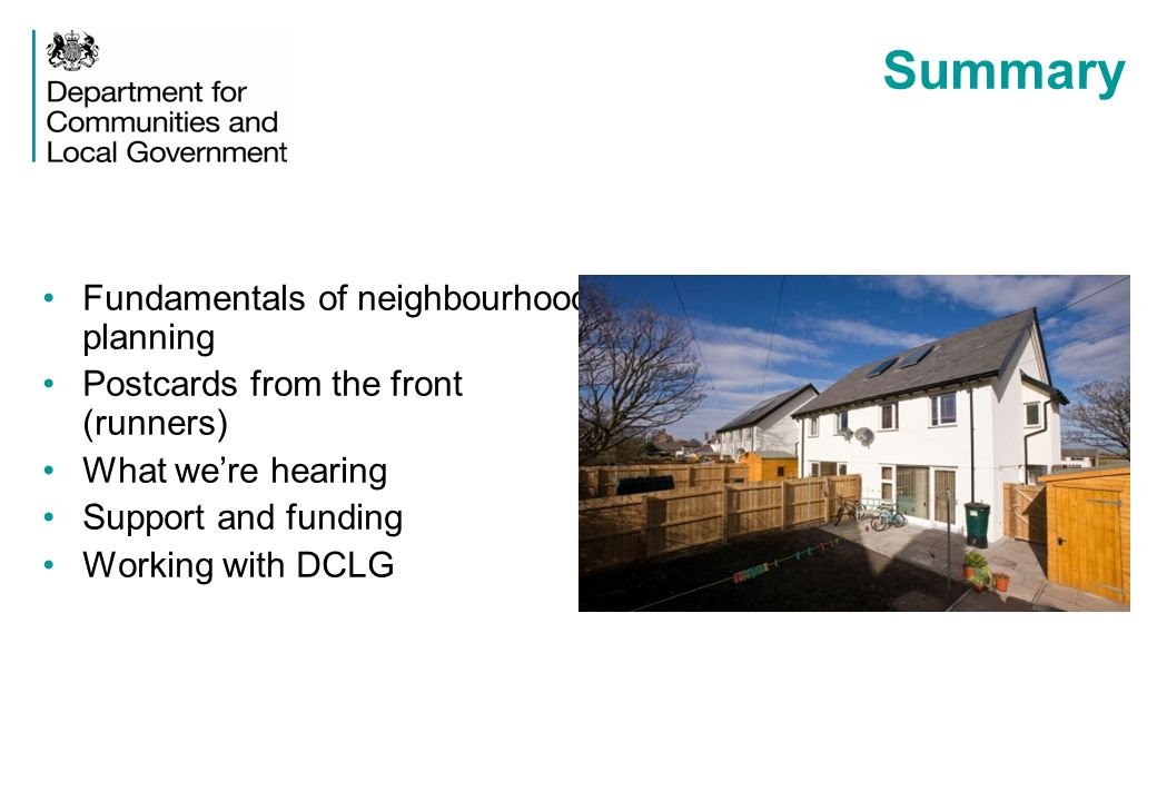 Summary Fundamentals of neighbourhood planning Postcards from the front (runners) What were hearing Support and funding Working with DCLG