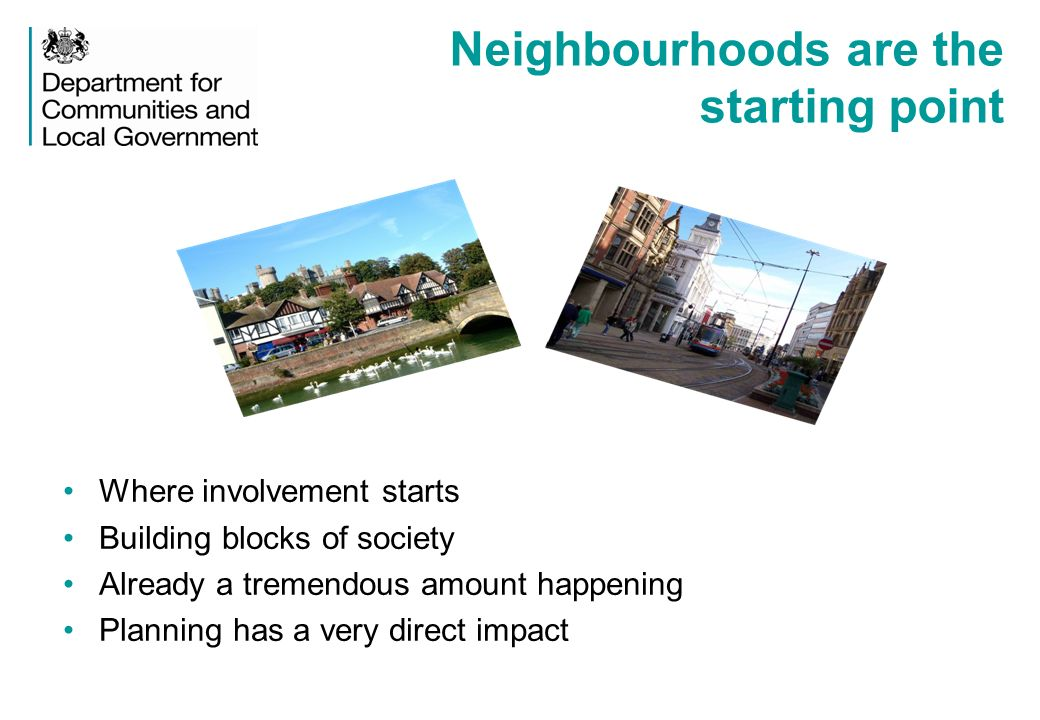 Neighbourhoods are the starting point Where involvement starts Building blocks of society Already a tremendous amount happening Planning has a very direct impact