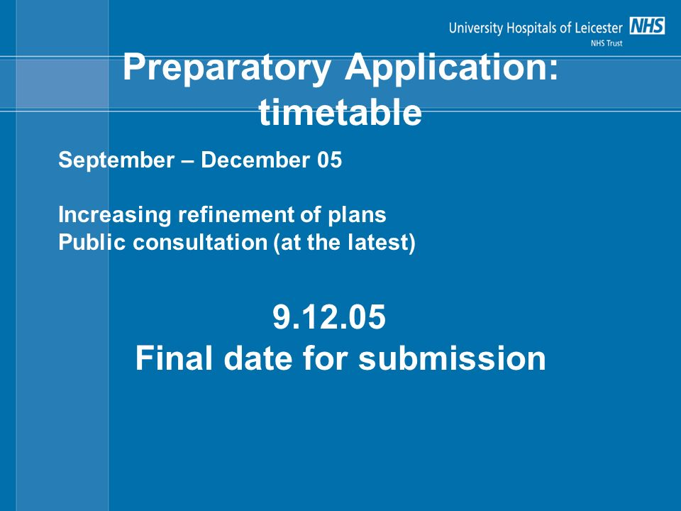 Preparatory Application: timetable September – December 05 Increasing refinement of plans Public consultation (at the latest) 9.12.05 Final date for submission